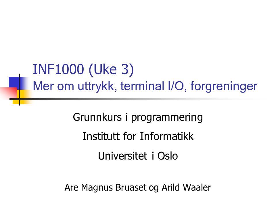 INF1000 (Uke 3) Mer om uttrykk, terminal I/O, forgreninger