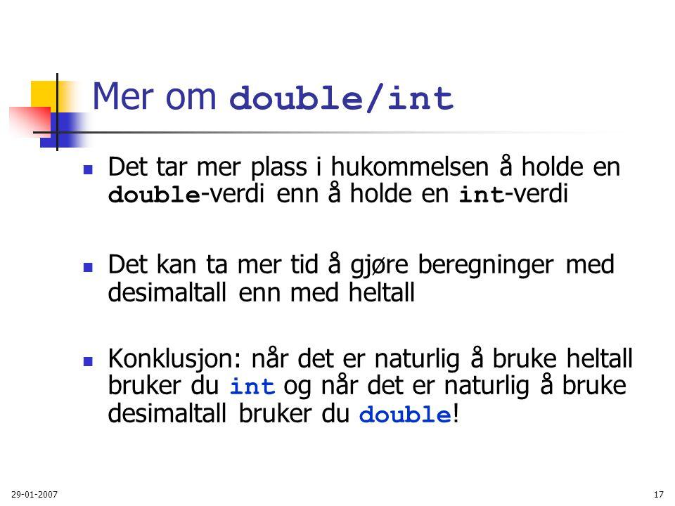 Mer om double/int Det tar mer plass i hukommelsen å holde en double-verdi enn å holde en int-verdi.