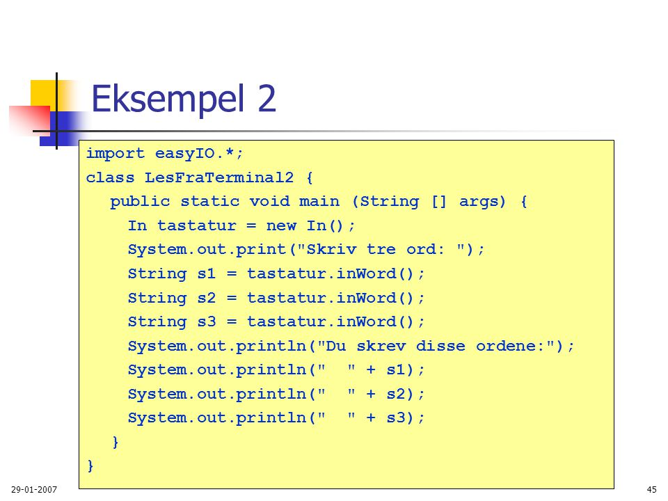 Eksempel 2 import easyIO.*; class LesFraTerminal2 {