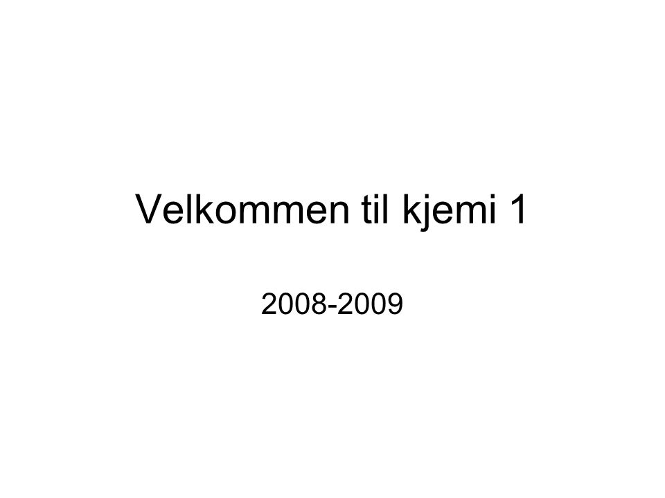 Velkommen til kjemi 1 2008-2009