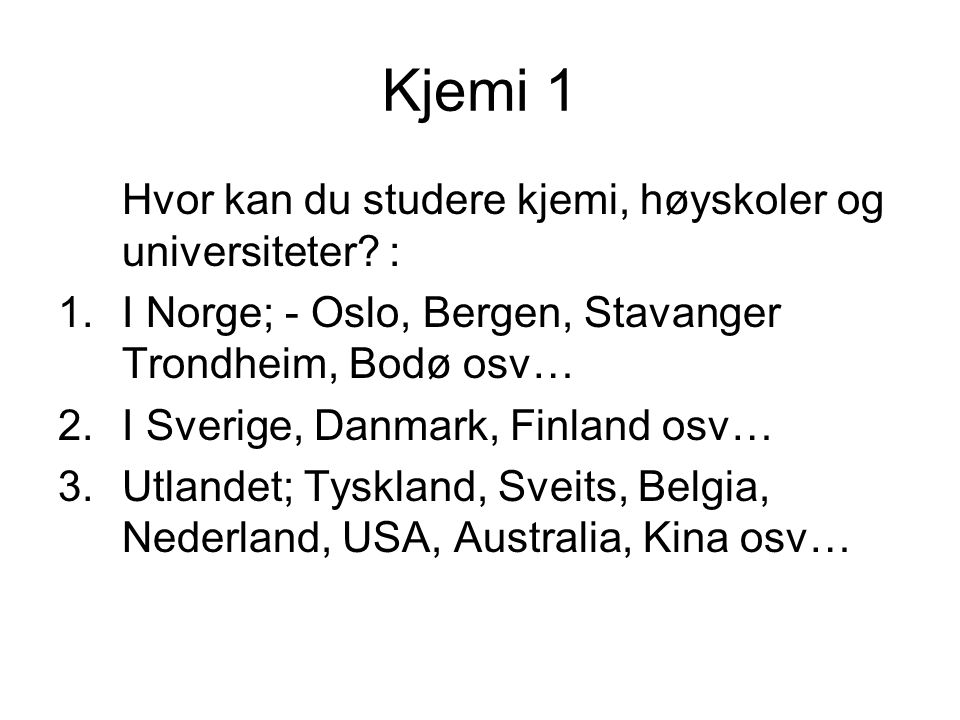 Kjemi 1 Hvor kan du studere kjemi, høyskoler og universiteter :