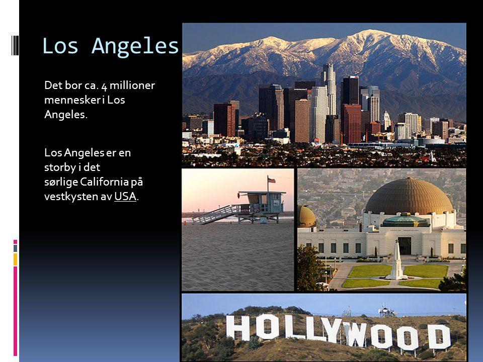Los Angeles Det bor ca. 4 millioner mennesker i Los Angeles.