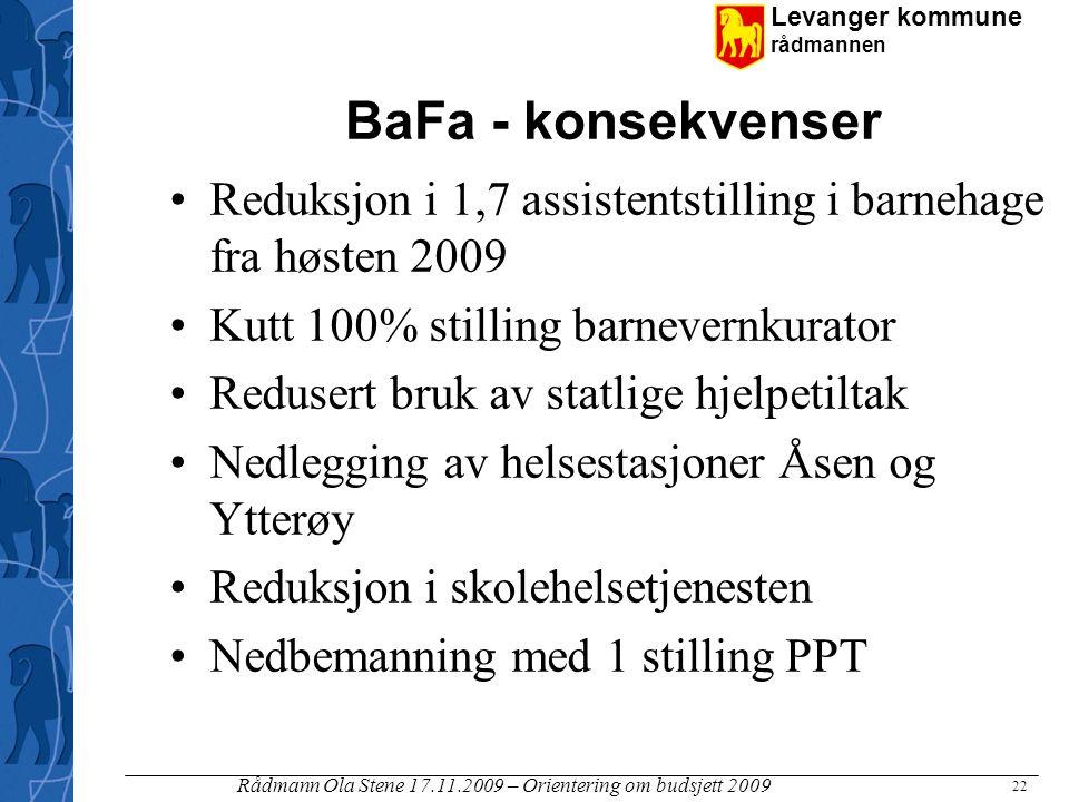 BaFa - konsekvenser Reduksjon i 1,7 assistentstilling i barnehage fra høsten 2009. • Kutt 100% stilling barnevernkurator.