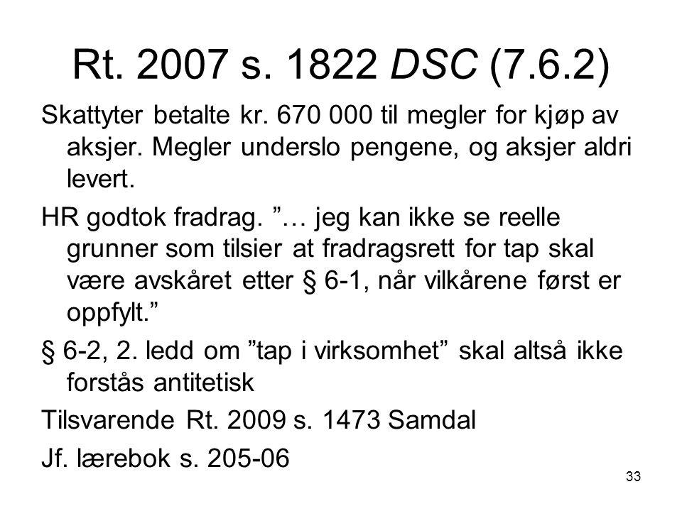 Rt. 2007 s. 1822 DSC (7.6.2) Skattyter betalte kr. 670 000 til megler for kjøp av aksjer. Megler underslo pengene, og aksjer aldri levert.