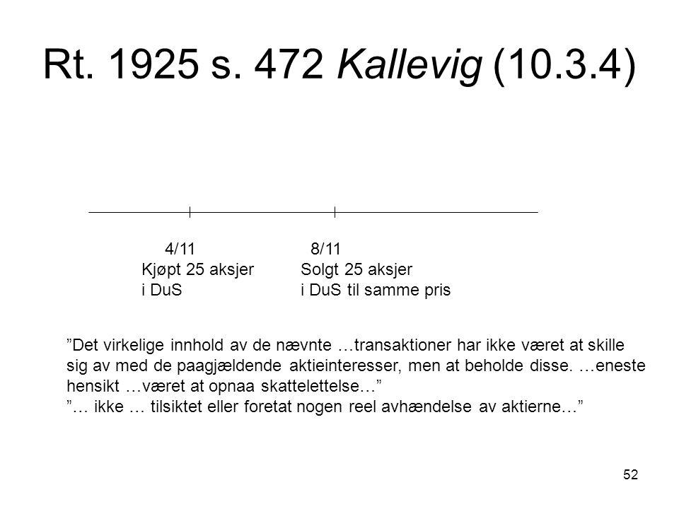 Rt. 1925 s. 472 Kallevig (10.3.4) 4/11 8/11. Kjøpt 25 aksjer Solgt 25 aksjer. i DuS i DuS til samme pris.