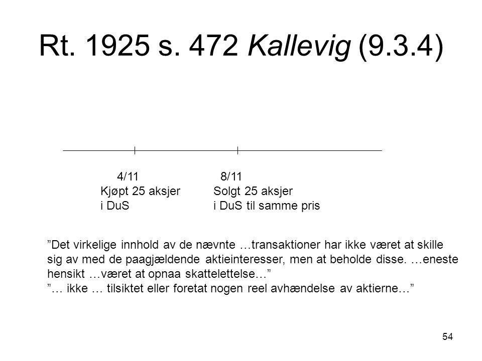 Rt. 1925 s. 472 Kallevig (9.3.4) 4/11 8/11. Kjøpt 25 aksjer Solgt 25 aksjer. i DuS i DuS til samme pris.