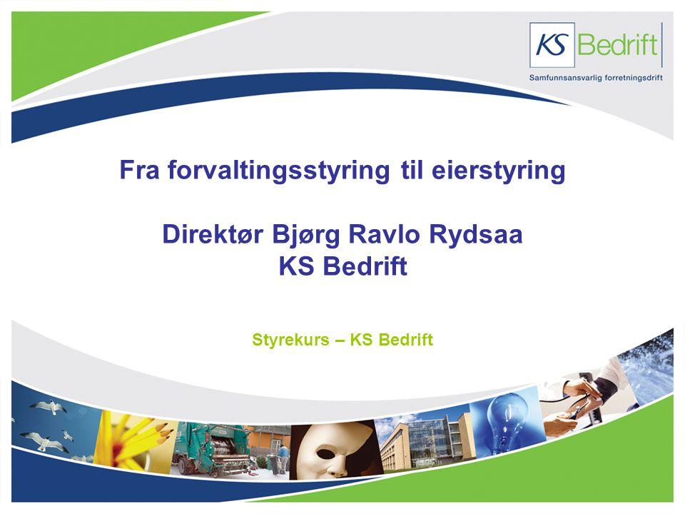 Fra forvaltingsstyring til eierstyring Direktør Bjørg Ravlo Rydsaa KS Bedrift