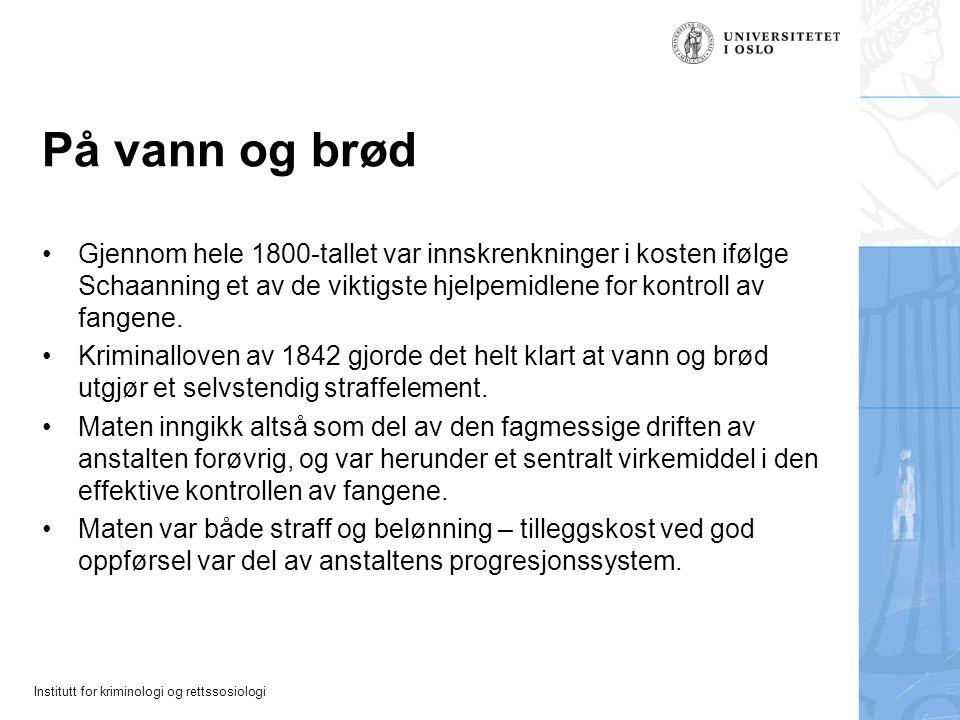 På vann og brød Gjennom hele 1800-tallet var innskrenkninger i kosten ifølge Schaanning et av de viktigste hjelpemidlene for kontroll av fangene.