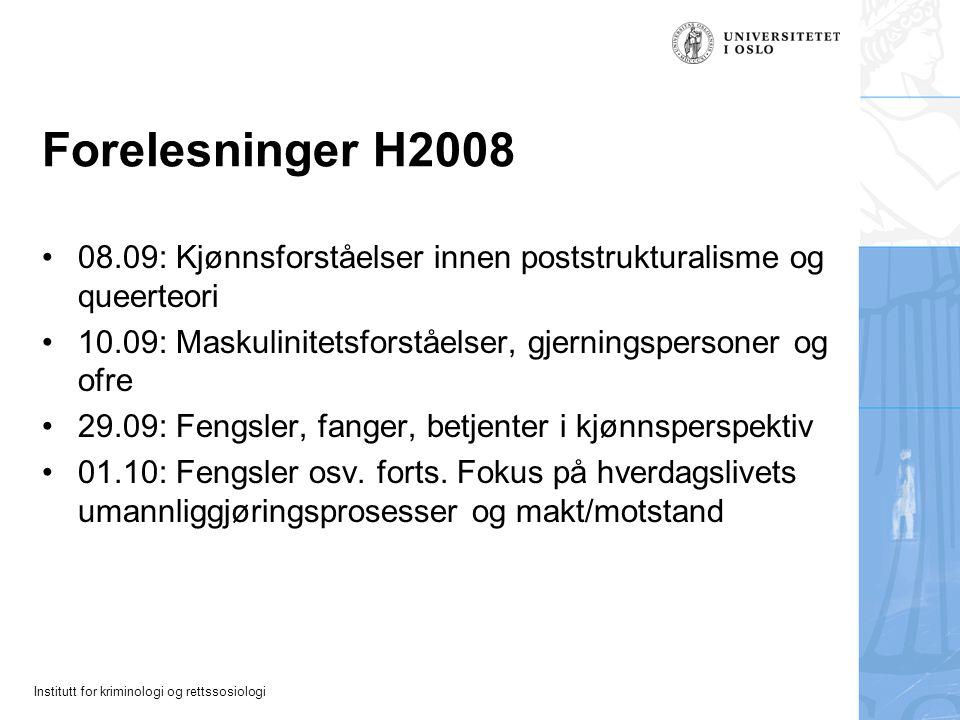 Forelesninger H2008 08.09: Kjønnsforståelser innen poststrukturalisme og queerteori. 10.09: Maskulinitetsforståelser, gjerningspersoner og ofre.