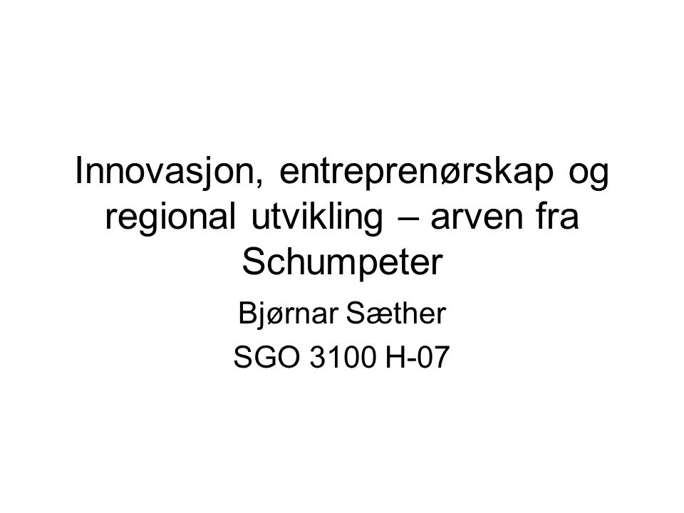 Innovasjon, entreprenørskap og regional utvikling – arven fra Schumpeter