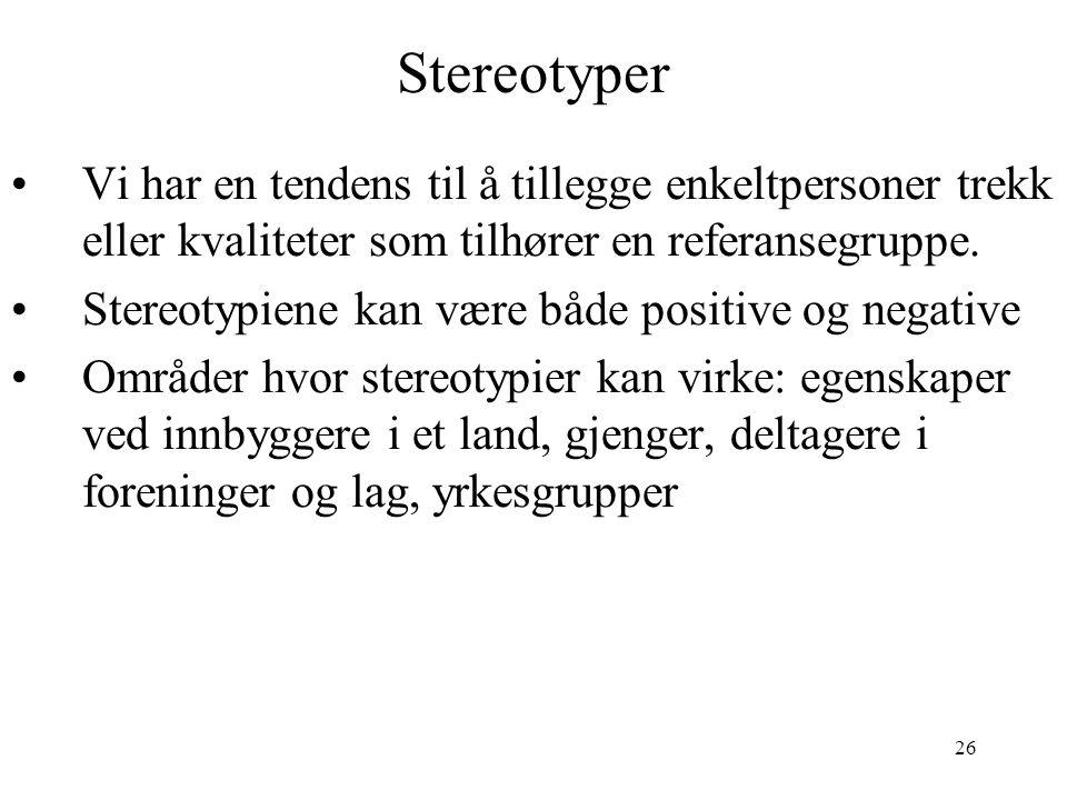 Stereotyper Vi har en tendens til å tillegge enkeltpersoner trekk eller kvaliteter som tilhører en referansegruppe.