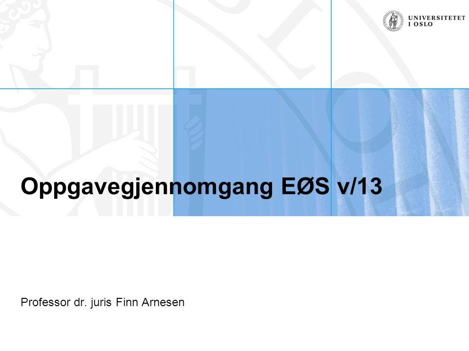 Oppgavegjennomgang EØS v/13