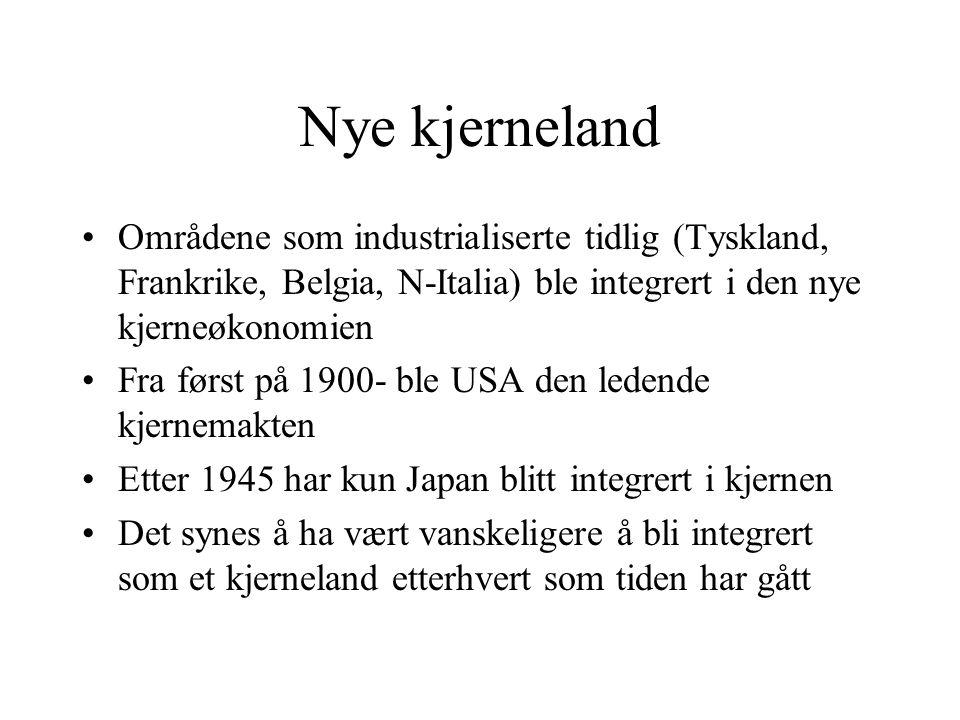 Nye kjerneland Områdene som industrialiserte tidlig (Tyskland, Frankrike, Belgia, N-Italia) ble integrert i den nye kjerneøkonomien.