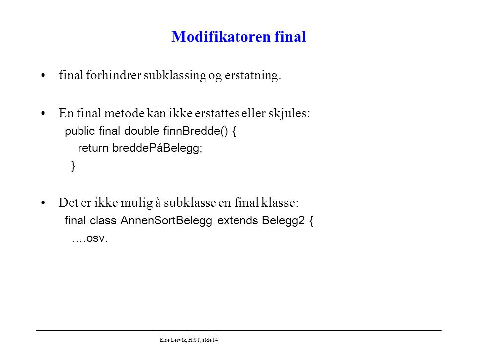 Modifikatoren final final forhindrer subklassing og erstatning.