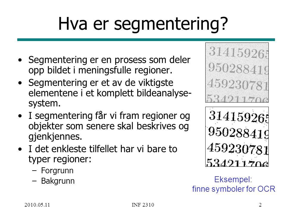 Hva er segmentering Segmentering er en prosess som deler opp bildet i meningsfulle regioner.