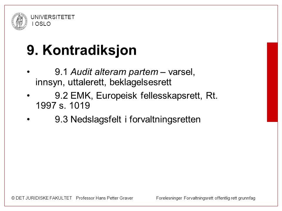 9. Kontradiksjon 9.1 Audit alteram partem – varsel, innsyn, uttalerett, beklagelsesrett. 9.2 EMK, Europeisk fellesskapsrett, Rt. 1997 s. 1019.