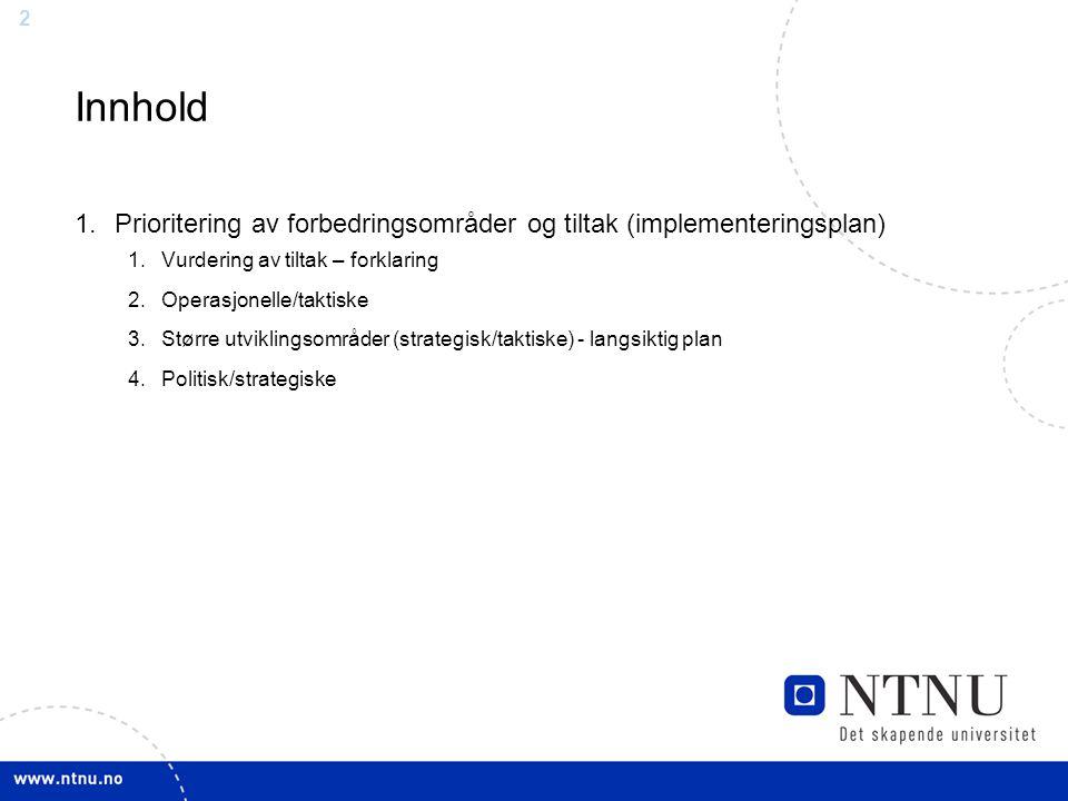 Innhold Prioritering av forbedringsområder og tiltak (implementeringsplan) Vurdering av tiltak – forklaring.