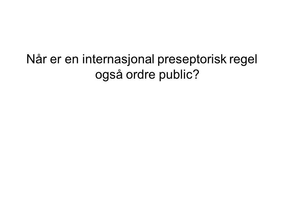 Når er en internasjonal preseptorisk regel også ordre public