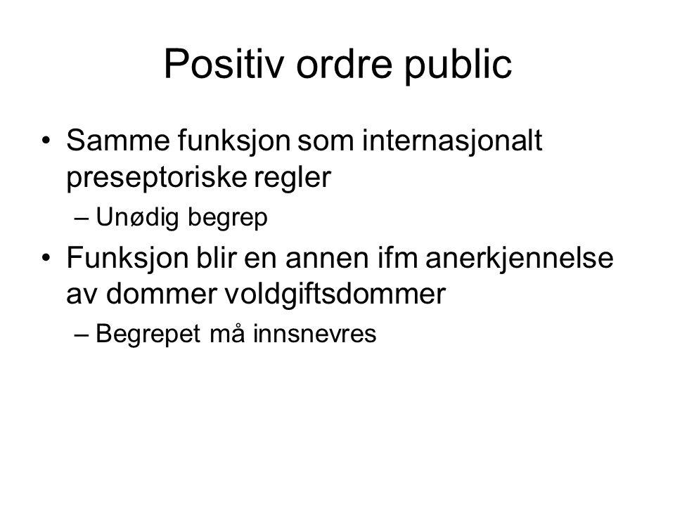 Positiv ordre public Samme funksjon som internasjonalt preseptoriske regler. Unødig begrep.
