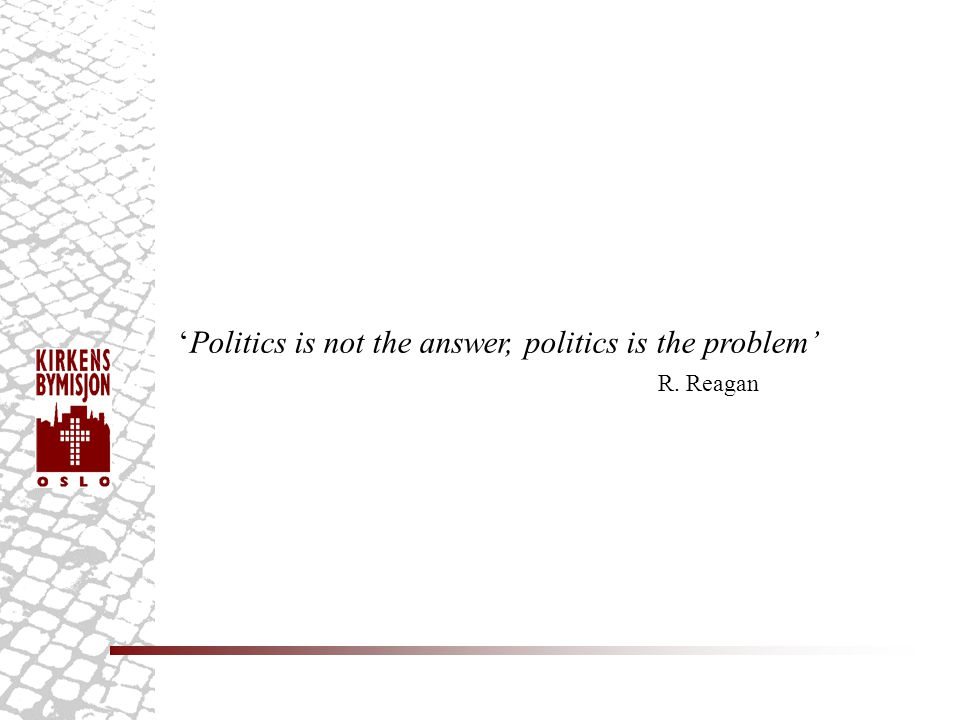 'Politics is not the answer, politics is the problem'