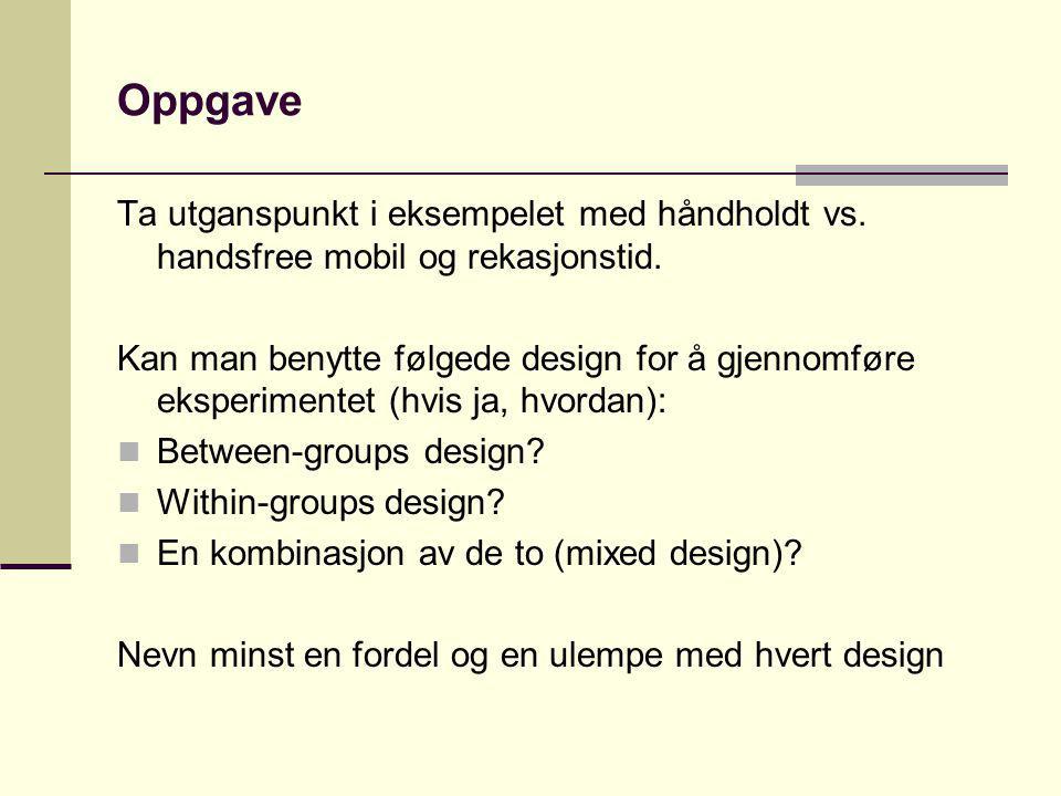 Oppgave Ta utganspunkt i eksempelet med håndholdt vs. handsfree mobil og rekasjonstid.