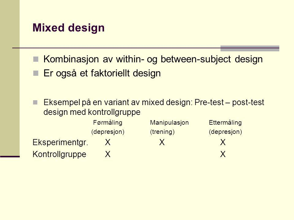 Mixed design Kombinasjon av within- og between-subject design