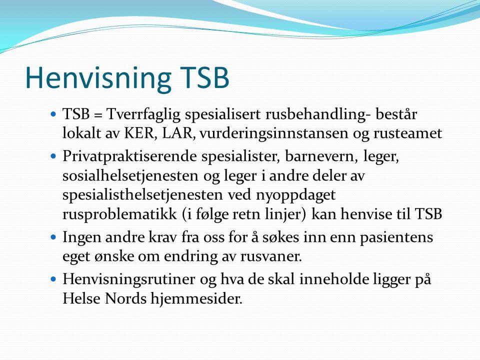 Henvisning TSB TSB = Tverrfaglig spesialisert rusbehandling- består lokalt av KER, LAR, vurderingsinnstansen og rusteamet.