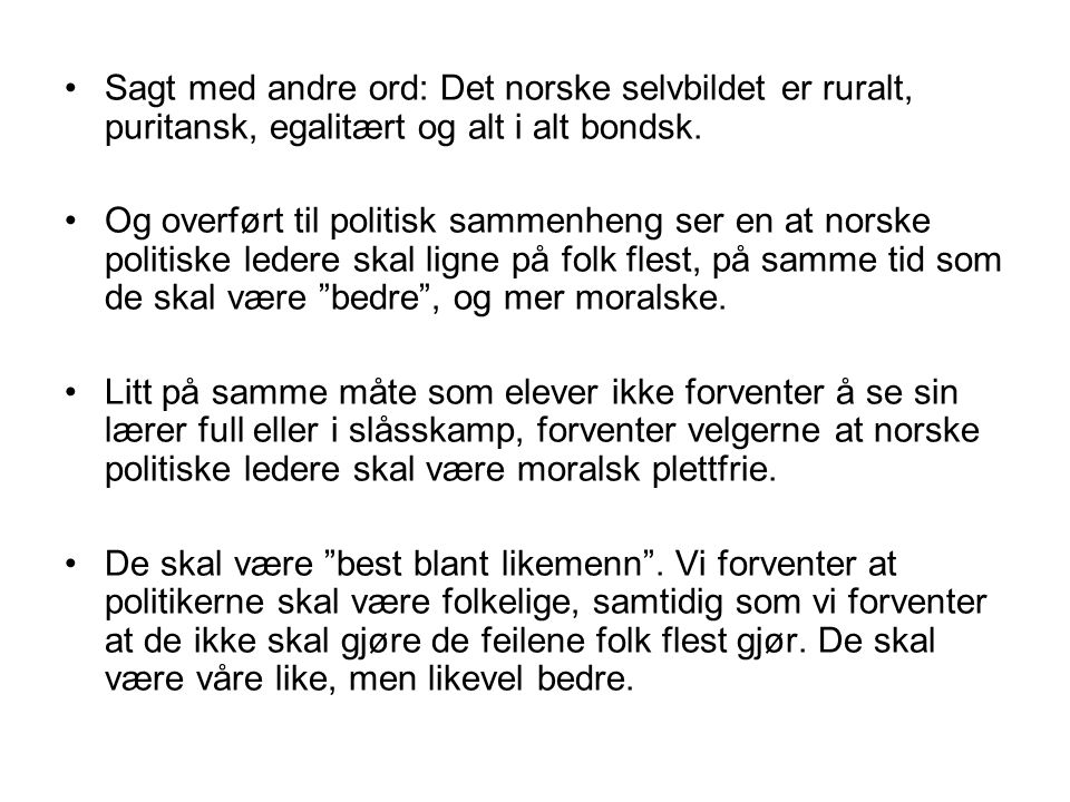 Sagt med andre ord: Det norske selvbildet er ruralt, puritansk, egalitært og alt i alt bondsk.