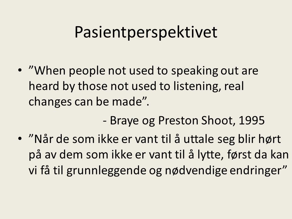 Pasientperspektivet When people not used to speaking out are heard by those not used to listening, real changes can be made .