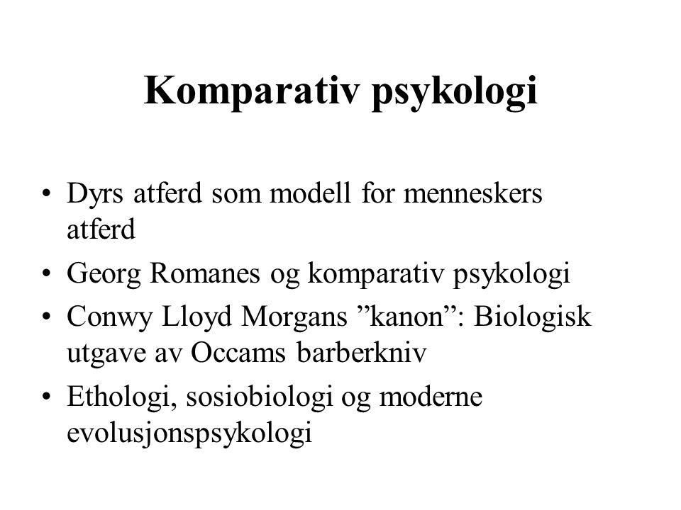 Komparativ psykologi Dyrs atferd som modell for menneskers atferd