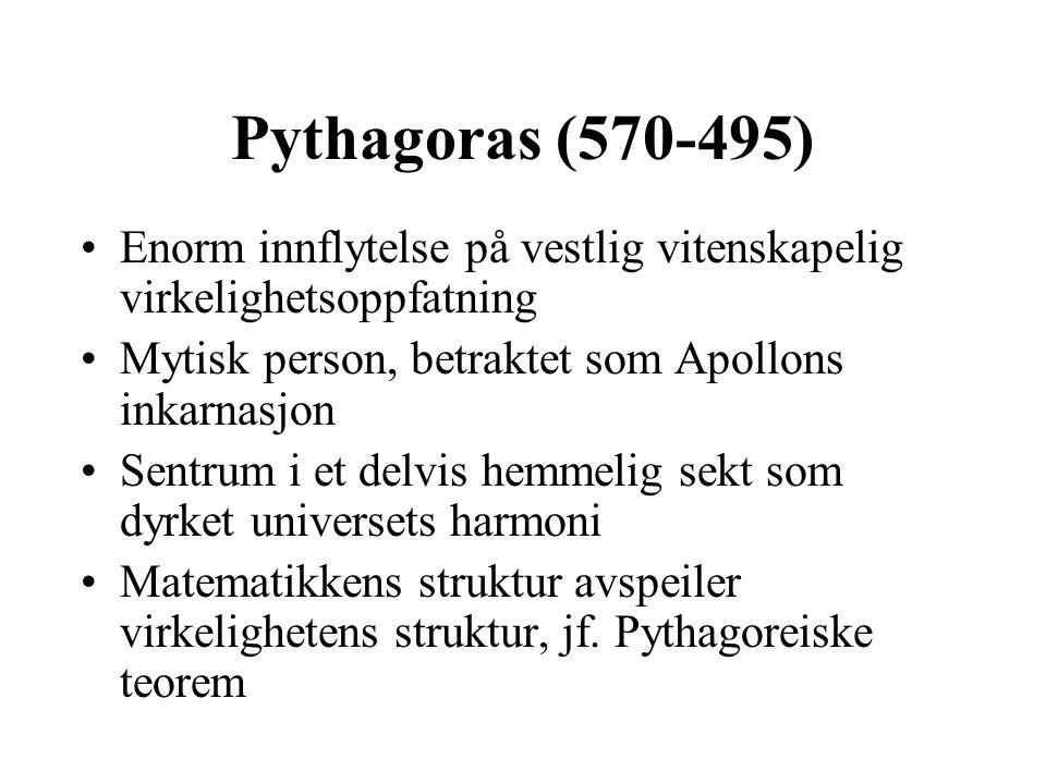 Pythagoras (570-495) Enorm innflytelse på vestlig vitenskapelig virkelighetsoppfatning. Mytisk person, betraktet som Apollons inkarnasjon.