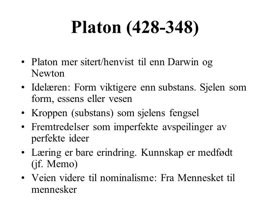 Platon (428-348) Platon mer sitert/henvist til enn Darwin og Newton