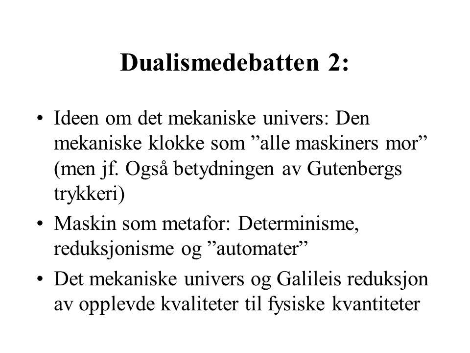 Dualismedebatten 2: Ideen om det mekaniske univers: Den mekaniske klokke som alle maskiners mor (men jf. Også betydningen av Gutenbergs trykkeri)