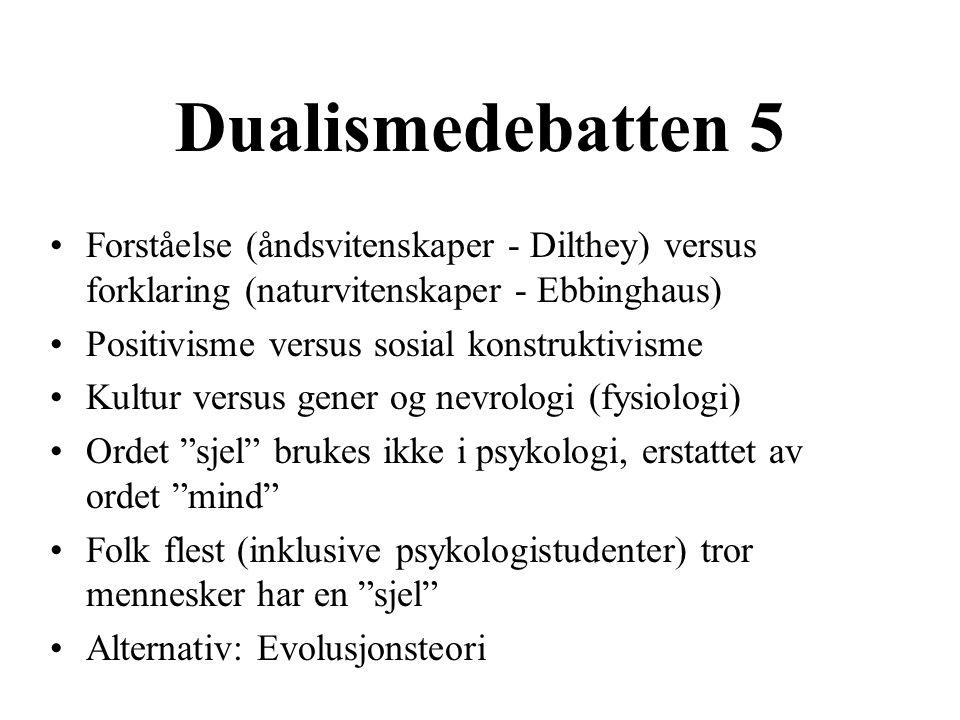 Dualismedebatten 5 Forståelse (åndsvitenskaper - Dilthey) versus forklaring (naturvitenskaper - Ebbinghaus)