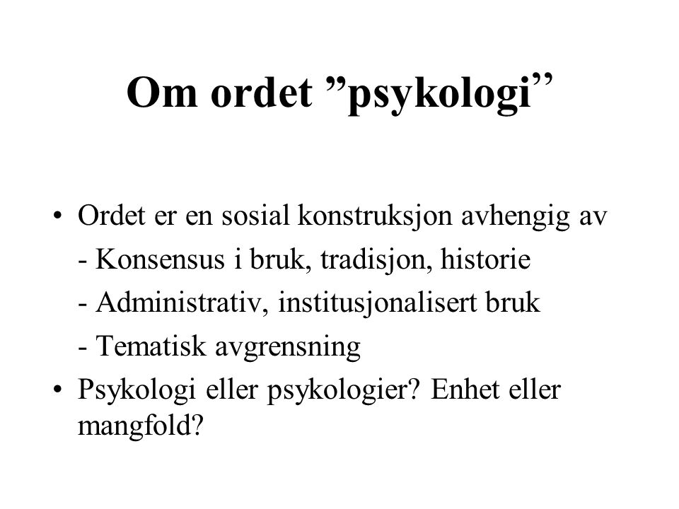Om ordet psykologi Ordet er en sosial konstruksjon avhengig av