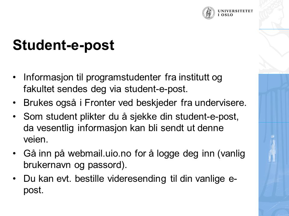 Student-e-post Informasjon til programstudenter fra institutt og fakultet sendes deg via student-e-post.