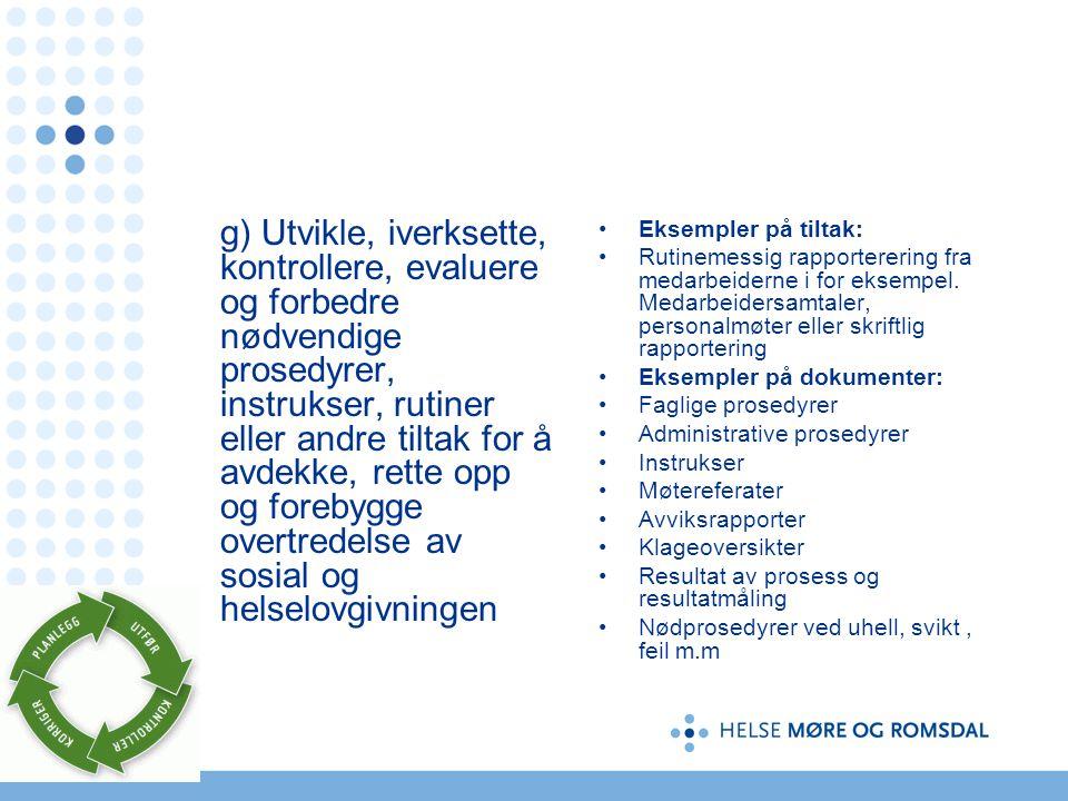 g) Utvikle, iverksette, kontrollere, evaluere og forbedre nødvendige prosedyrer, instrukser, rutiner eller andre tiltak for å avdekke, rette opp og forebygge overtredelse av sosial og helselovgivningen