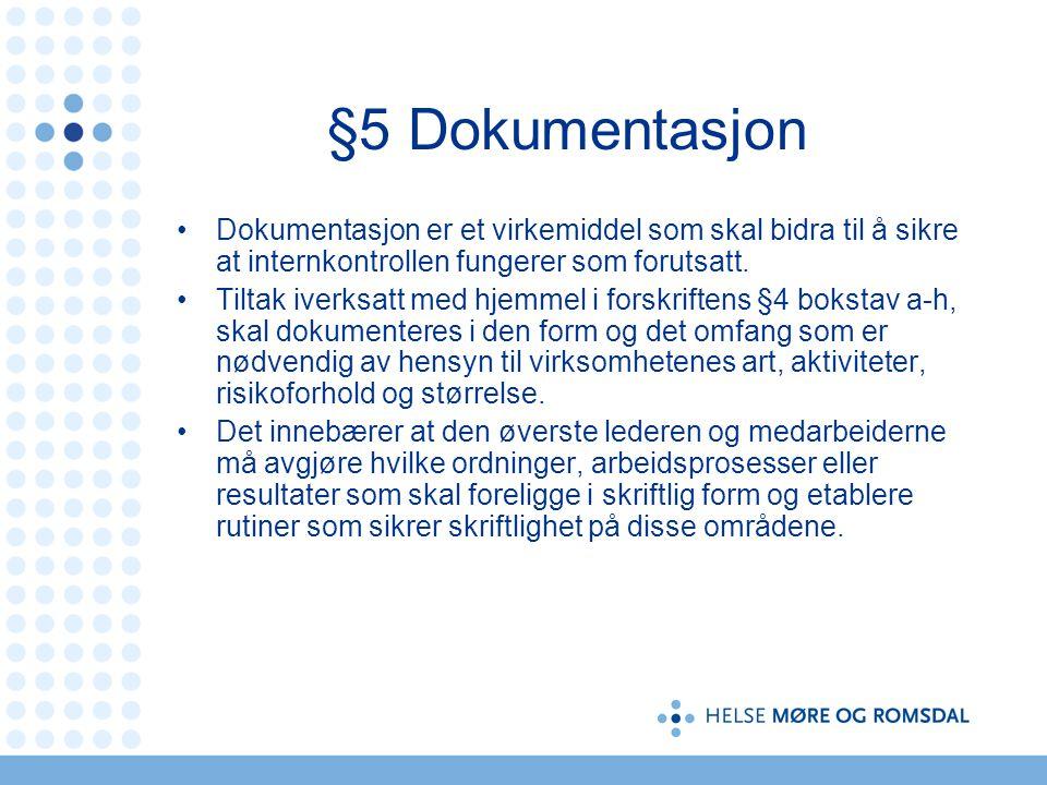§5 Dokumentasjon Dokumentasjon er et virkemiddel som skal bidra til å sikre at internkontrollen fungerer som forutsatt.