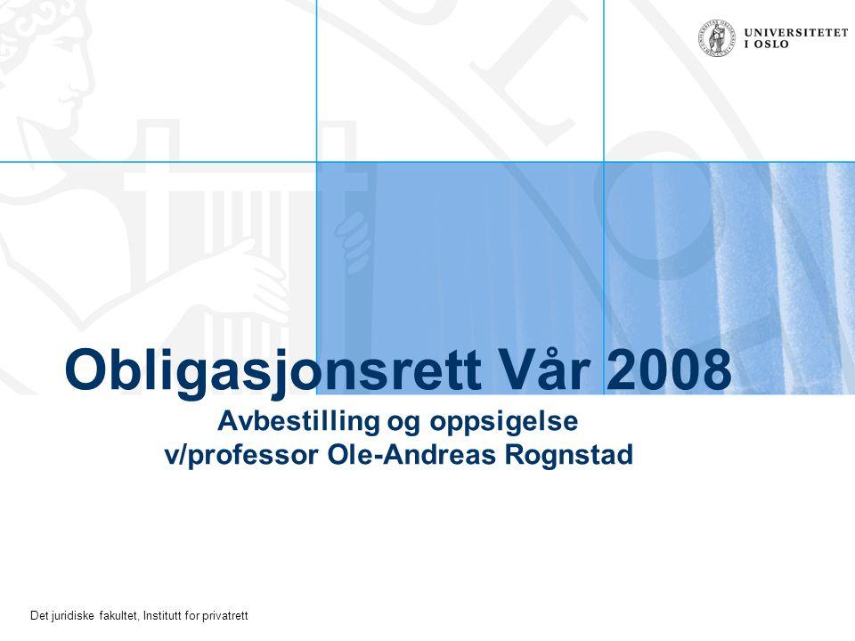 Obligasjonsrett Vår 2008 Avbestilling og oppsigelse v/professor Ole-Andreas Rognstad