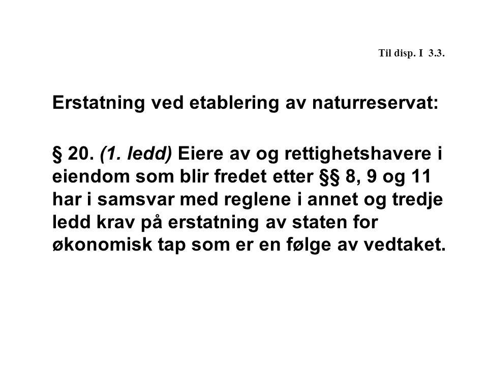 Til disp. I 3.3. Erstatning ved etablering av naturreservat: