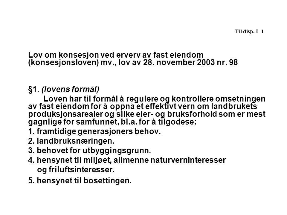 Til disp. I 4 Lov om konsesjon ved erverv av fast eiendom (konsesjonsloven) mv., lov av 28. november 2003 nr. 98.