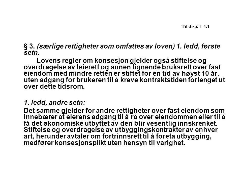 Til disp. I 4.1 § 3. (særlige rettigheter som omfattes av loven) 1. ledd, første setn.