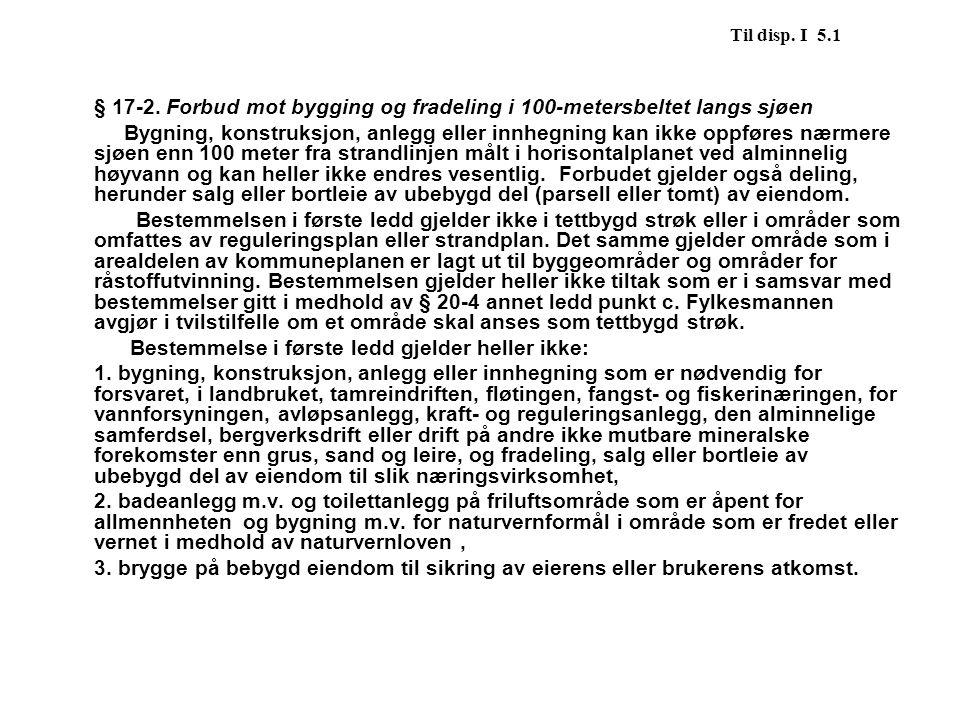 Til disp. I 5.1 § 17-2. Forbud mot bygging og fradeling i 100-metersbeltet langs sjøen.