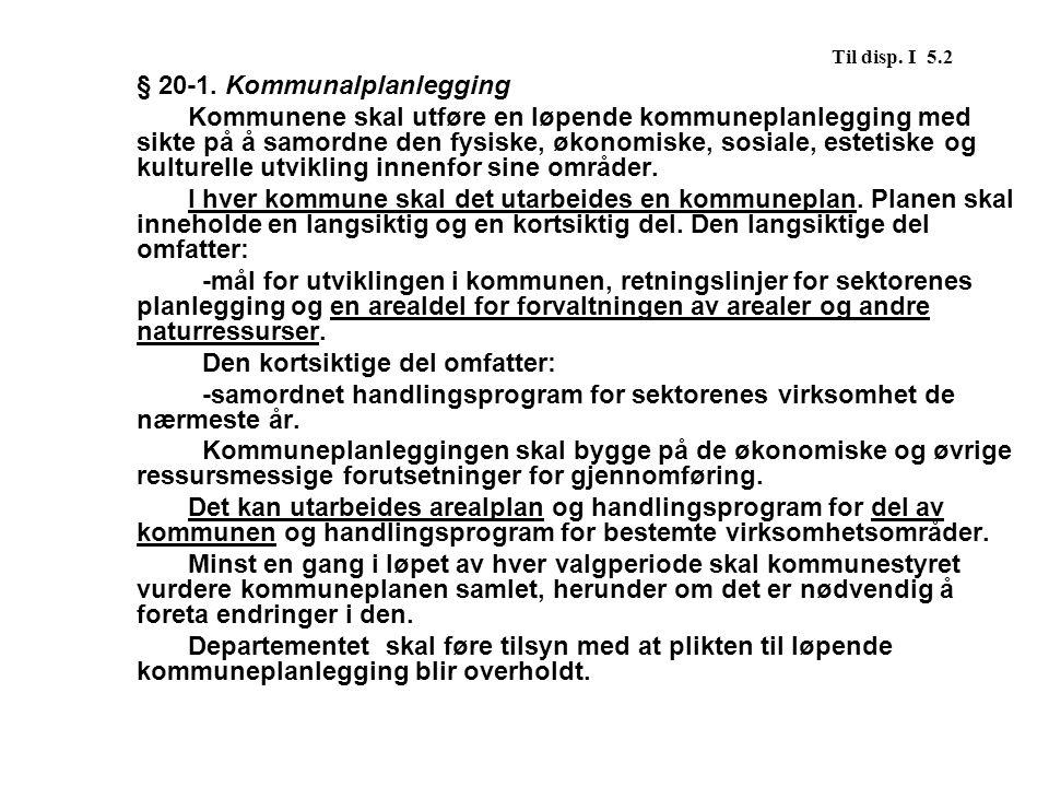 Til disp. I 5.2 § 20-1. Kommunalplanlegging.