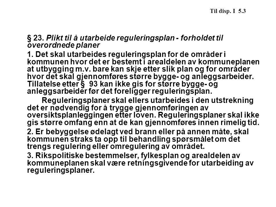 Til disp. I 5.3 § 23. Plikt til å utarbeide reguleringsplan - forholdet til overordnede planer.