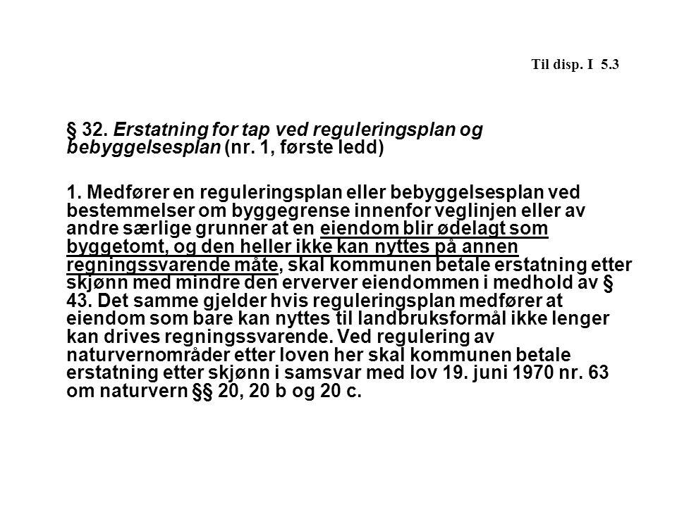 Til disp. I 5.3 § 32. Erstatning for tap ved reguleringsplan og bebyggelsesplan (nr. 1, første ledd)