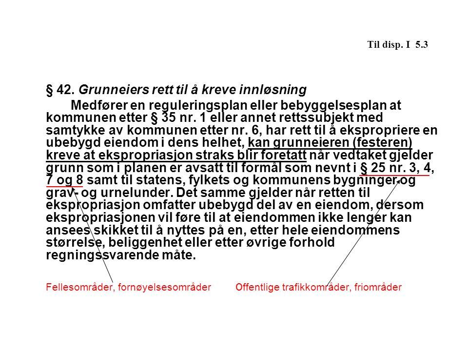 Til disp. I 5.3 § 42. Grunneiers rett til å kreve innløsning
