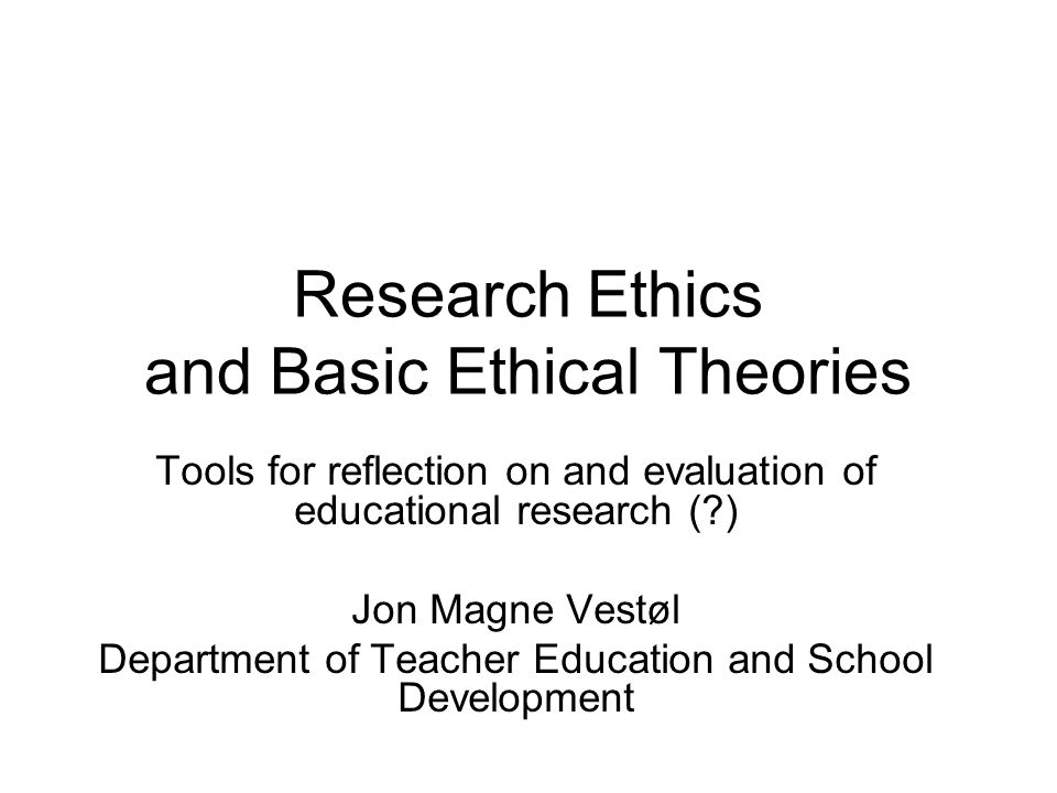 Research Ethics and Basic Ethical Theories
