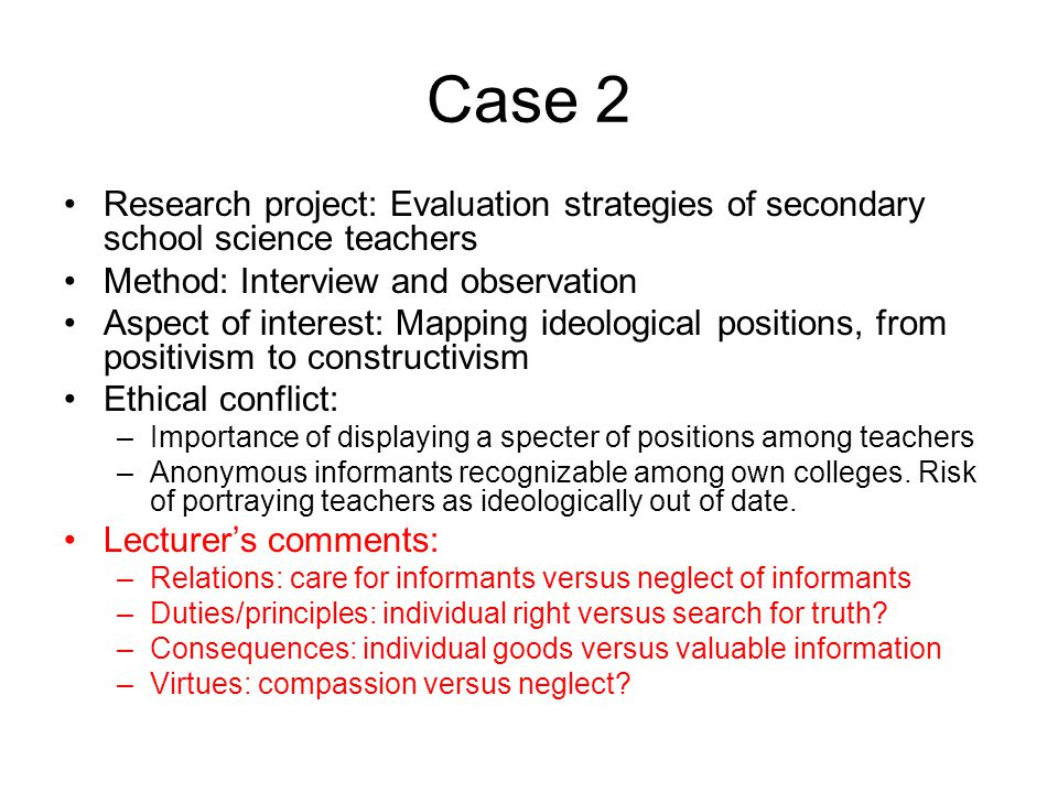 Case 2 Research project: Evaluation strategies of secondary school science teachers. Method: Interview and observation.