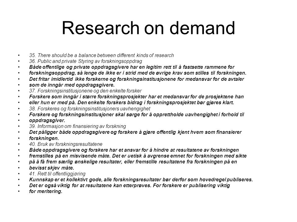 Research on demand 35. There should be a balance between different kinds of research. 36. Public and private Styring av forskningsoppdrag.